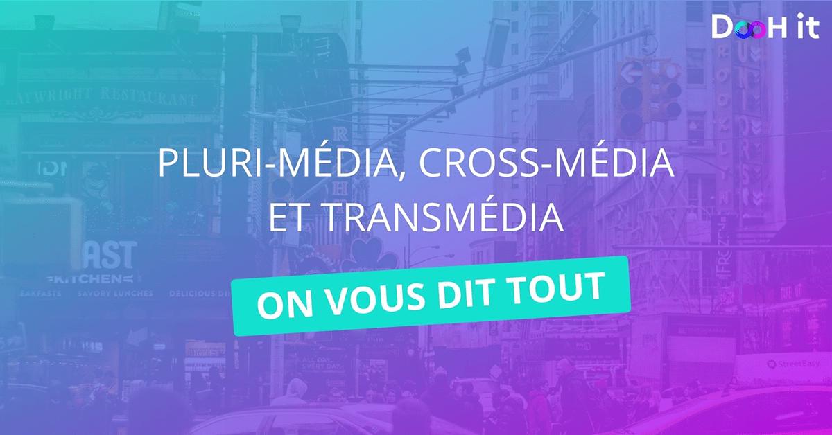 Plurimédia, Cross-média, Transmédia, on vous dit tout !